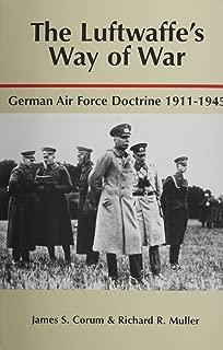 The Luftwaffe's Way of War: German Air Force Doctrine, 1911-1945