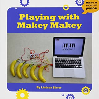 Playing With Makey Makey (Makers As Innovators Junior)