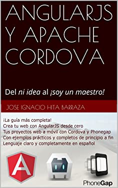 AngularJS y Apache Cordova: Del ni idea al ¡soy un maestro! (Spanish Edition)