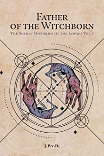 Father of the Witchborn: The Secret Histories of the Lopari Vol. 1