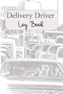 Delivery Driver Log Book: Keep Track of Mileage, Time, Tips and More