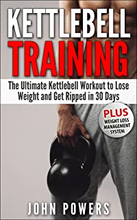 Kettlebell: The Ultimate Kettlebell Workout to Lose Weight and Get Ripped in 30 Days (English Editio