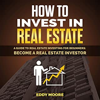 How to Invest in Real Estate: A Guide to Real Estate Investing for Beginners: Become a Real Estate Investor