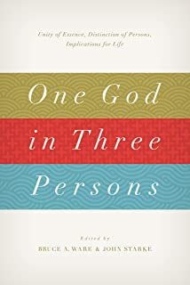 One God in Three Persons: Unity of Essence, Distinction of Persons, Implications for Life