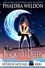 The Book Of Ill Deeds: A Paranormal Cozy Mystery (Witches Of Castle Falls 1) Kindle Edition