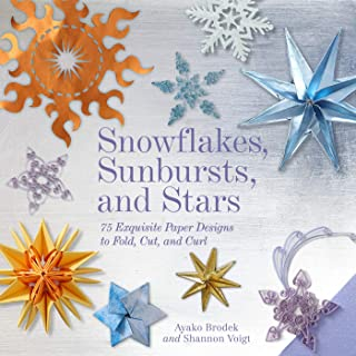 Snowflakes, Sunbursts, and Stars: 75 Exquisite Paper Designs to Fold, Cut, and Curl