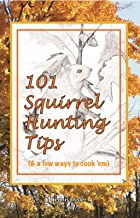 101 Squirrel Hunting Tips: (& a Few Ways to Cook 'em)