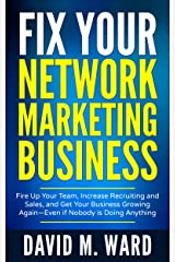 Fix Your Network Marketing Business: Fire Up Your Team, Increase Recruiting and Sales, and Get Your Business Growing Again—Even if Nobody is Doing Anything Kindle Edition