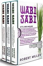Wabi Sabi: 3 en 1- Guía completa para principiantes para aprender los reinos de Wabi-Sabi de la A-Z+ Consejos efectivos pa...
