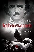 Vou lhe Mostrar o Medo: O Mistério de Edgar Allan Poe