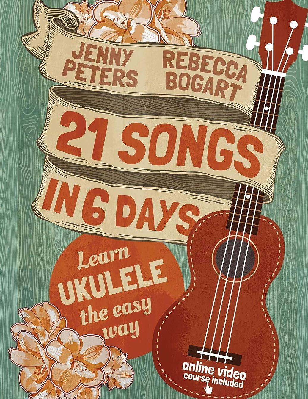 信者突進パック21 Songs in 6 Days: Learn Ukulele the Easy Way: Book + online video (Beginning Ukulele Songs)