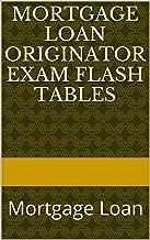 Mortgage Loan Originator Exam Flash Tables: Mortgage Loan