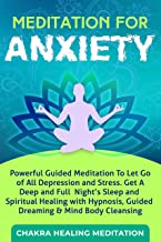 Meditation for Anxiety: Powerful Guided Meditation to let go of all Depression and Stress. Get a Deep and Full Night's Sleep and Spiritual Healing with Hypnosis, Guided Dreaming & Mind Body Cleansing
