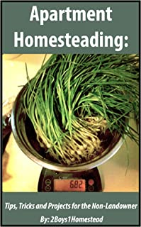 Apartment Homesteading: Tips, Tricks, and Projects for the Non-Landowner