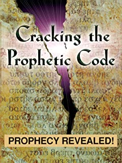 Cracking the Prophetic Code - Prophecy Revealed!