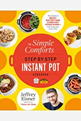The Simple Comforts Step-by-Step Instant Pot Cookbook: The Easiest and Most Satisfying Comfort Food Ever — With Photographs of Every Step Kindle Edition