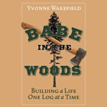 Babe in the Woods: Building a Life One Log at a Time