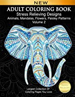 Adult Coloring Book Stress Relieving Designs Animals, Mandalas, Flowers, Paisley Patterns Volume 2: Largest Collection...