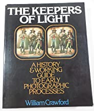 The Keepers of Light: A History and Working Guide to Early Photographic Processes