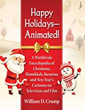 Happy Holidays--Animated!: A Worldwide Encyclopedia of Christmas, Hanukkah, Kwanzaa and New Year's Cartoons on Television and Film (English Edition)