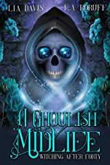 A Ghoulish Midlife: A Paranormal Women's Fiction Novel (Witching After Forty Book 1) Kindle Edition