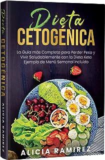 Dieta Cetogénica: La Guía más Completa para Perder Peso y Vivir Saludablemente con la Dieta Keto   Ejemplo de Menú Semanal Incluido