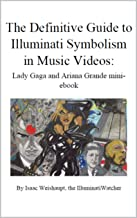 The Definitive Guide to Illuminati Symbolism in Music Videos: Lady Gaga and Ariana Grande (The Definitive Guide to Illuminati Symbolism in Music Videos: Pop Music Book 1)