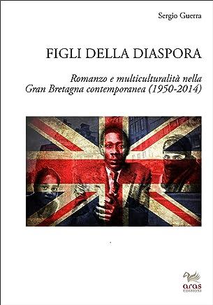 Figli della diaspora: Romanzo e multiculturalità nella Gran Bretagna contemporanea (1950-2014)