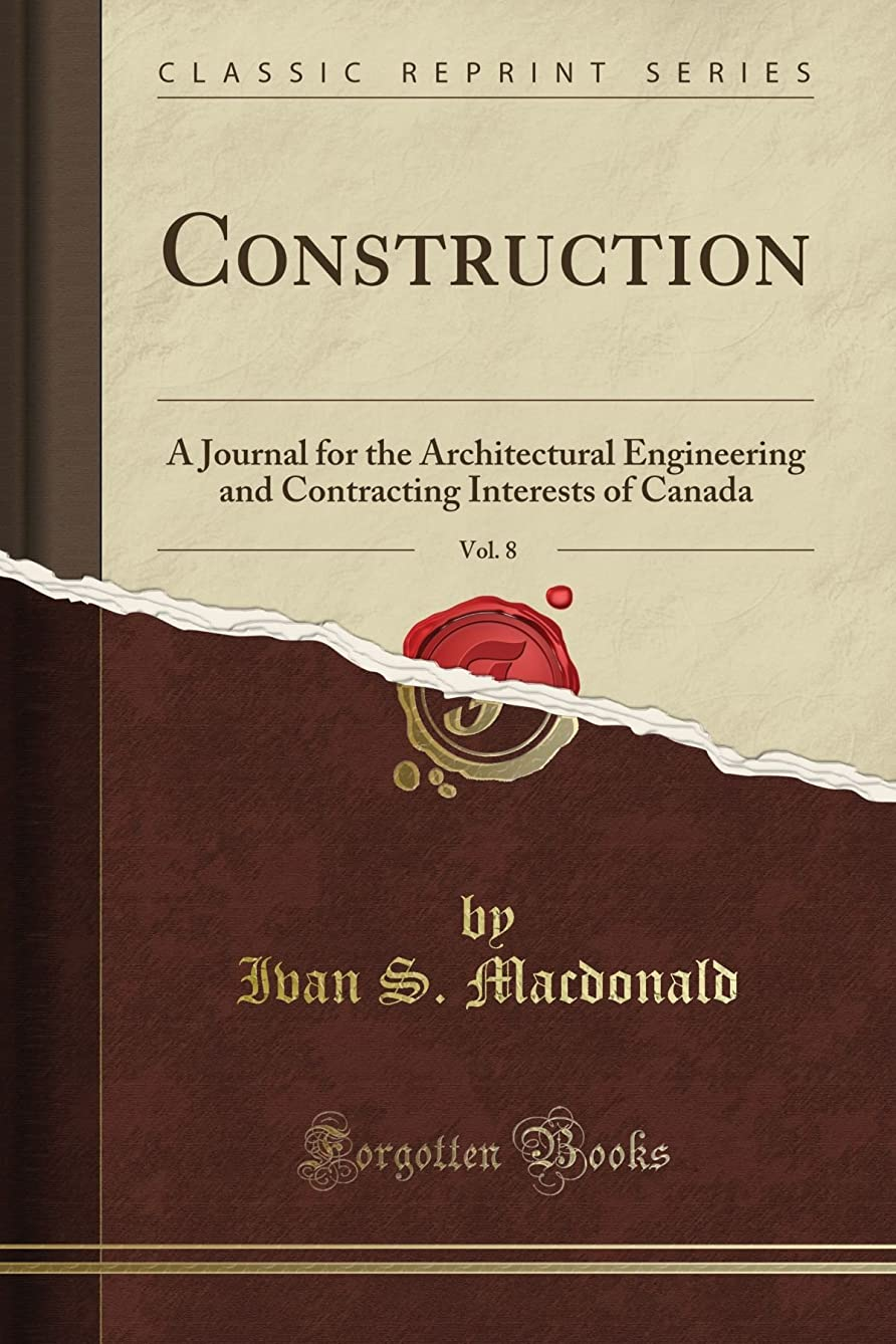 Construction: A Journal for the Architectural Engineering and Contracting Interests of Canada, Vol. 8 (Classic Reprint)