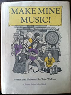 Make Mine Music: How to Make and Play Instruments and Why They Work (A Brown paper school book)