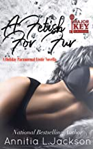 A Fetish For Fur: A Holiday Paranormal Erotic Novella (Secret Seductions of an Incubus Spinoff)