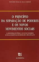 O princípio da separação de poderes e os novos movimentos sociais: A administração pública no estado moderno: entre as exigências de liberdade e organização (Portuguese Edition)