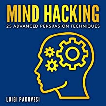 Mind Hacking: 25 Advanced Persuasion Techniques (Online Marketing, Book 2)