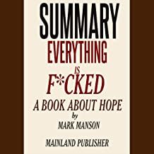 Summary: Every Thing Is F--ked: A Book About Hope by Mark Manson