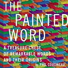 The Painted Word: A Treasure Chest of Remarkable Words and Their Origins