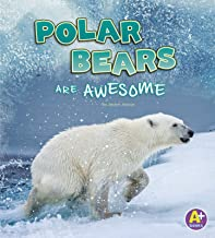 Polar Bears Are Awesome (Polar Animals)