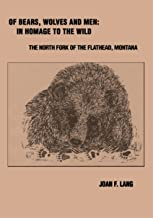 Of Bears, Wolves and Men: in Homage to the Wild: The North Fork of the Flathead, Montana