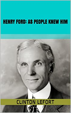 Henry Ford: As People Knew Him
