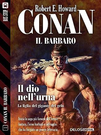 Conan e il dio nellurna: Conan il Cimmero 1 (Conan il Barbaro)