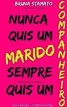 Nunca quis um marido sempre quis um companheiro: Nova edição + Capítulo Extra (Portuguese Edition)