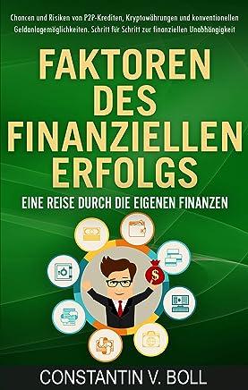 Faktoren des finanziellen Erfolgs: Finanzielle Freiheit durch gezielten Verm�gensaufbau mit der Macht unserer Gedanken. P2P-Krediten, Kryptow�hrungen, konventionelle Geldanlage. : B�cher