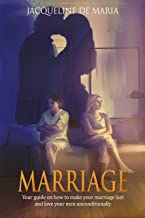 MARRIAGE: Your guide on how to make your marriage last and love your men unconditionally: (marriage counseling, relationships, communication)
