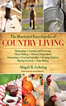 The Illustrated Encyclopedia of Country Living: Beekeeping, Canning and Preserving, Cheese Making, Disaster Preparedness, Fermenting, Growing ... Raising Livestock, Soap Making, and more!