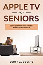 Apple TV For Seniors: Getting Started With Apple TV 4K and HD With TVOS 13 (English Edition)