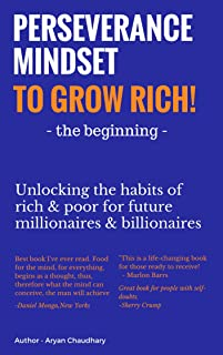 Perseverance Mindset to Grow Rich -The Beginning: Unlocking the habits of rich & poor for future millionaires & billionair...