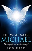 The Wisdom of Michael: Messages from an Archangel