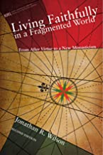 Living Faithfully in a Fragmented World, Second Edition: From 'After Virtue' to a New Monasticism (New Monastic Library: Resources for Radical Discipleship)