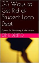 23 Ways to Get Rid of Student Loan Debt: Options for Eliminating Student Loans