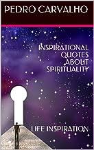 INSPIRATIONAL QUOTES ABOUT SPIRITUALITY: LIFE INSPIRATION (English Edition)