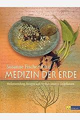 Medizin der Erde: Heilanwendung, Rezepte und Mythen unserer Heilpflanzen Kindle Ausgabe